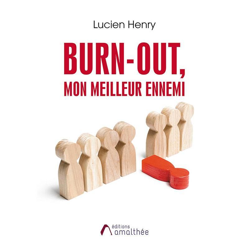 Livre Burn-out, mon meilleur ennemi, par Lucien Henry